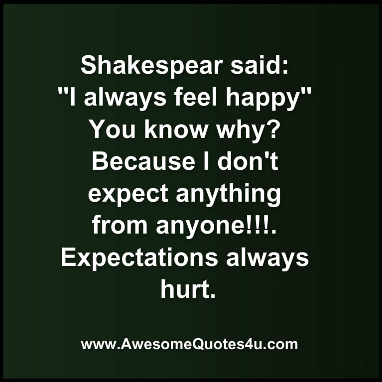 I Always Hurt The One I Love: Awesome Quotes: Expectations Always Hurt