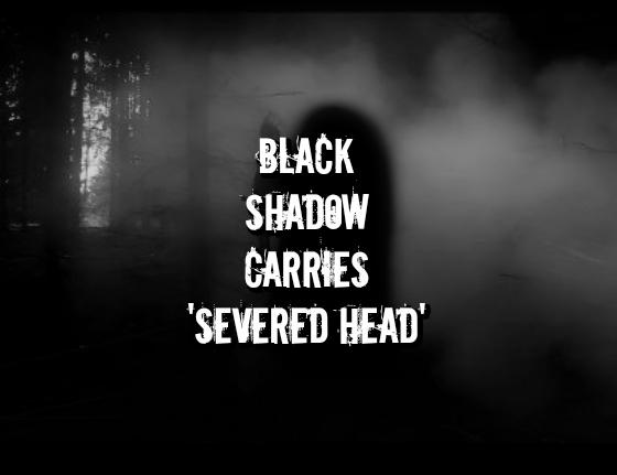 Black Shadow Carries 'Severed Head'
