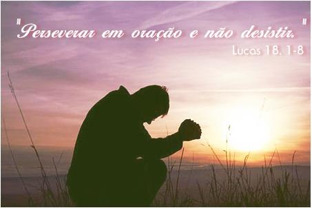 Perseverar em oração e não desistir.