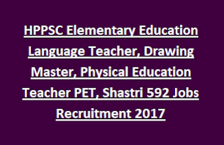 HPSSSB HPPSC Elementary Education Language Teacher, Drawing Master, Physical Education Teacher PET, Shastri 592 Jobs Recruitment 2017