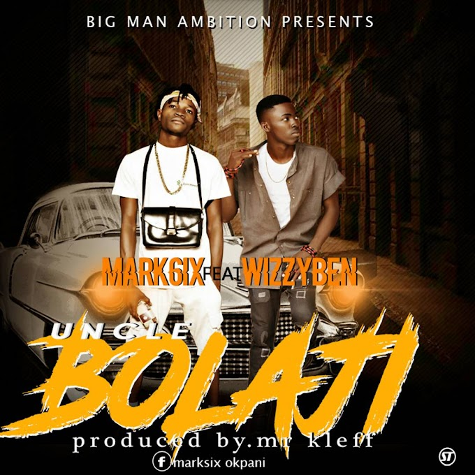 DOWNLOAD MP3 : Mark6ix- Uncle Bolaji feat Wizzyben