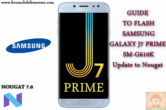 Guide To Flash Samsung Galaxy J7 Prime SM-G610K Nougat 7.0 Odin Method Tested Firmware
