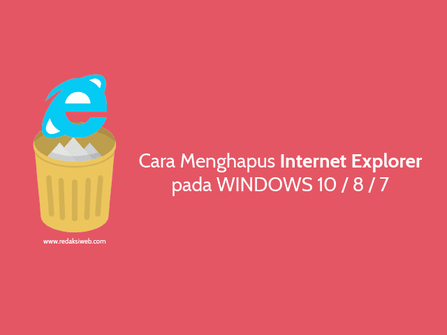 Cara Menghapus Internet Explorer Pada Windows 10 / 8 / 7