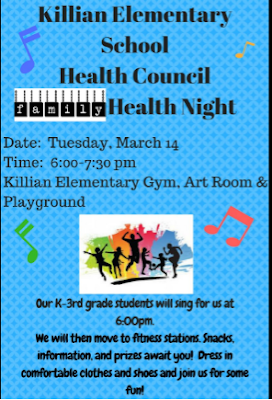 Family Health Night: March 14th 6pm - 7:30pm Killian Gym, Art Room and Playground. Free Food, Prizes, and Games. Dress Comfortably