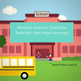 Macam-macam fasilitas sekolah dan kegunaannya