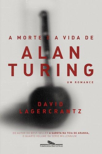 A morte e a vida de Alan Turing: Um romance - David Lagercrantz