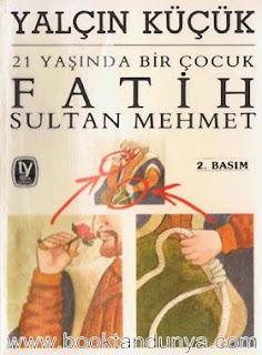 Yalçın Küçük - 21 Yaşında Bir Çocuk Fatih Sultan Mehmet
