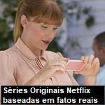 Séries Originais Netflix baseadas em fatos reais