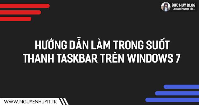 Hướng Dẫn Làm Trong Suốt Thanh Taskbar Trên Windows 7