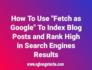 """How To Use """"Fetch as Google"""" To Make New Blog Posts Indexed and Crawled faster by Google in Search Listings and Results"""
