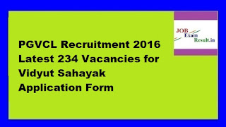 PGVCL Recruitment 2016 Latest 234 Vacancies for Vidyut Sahayak Application Form