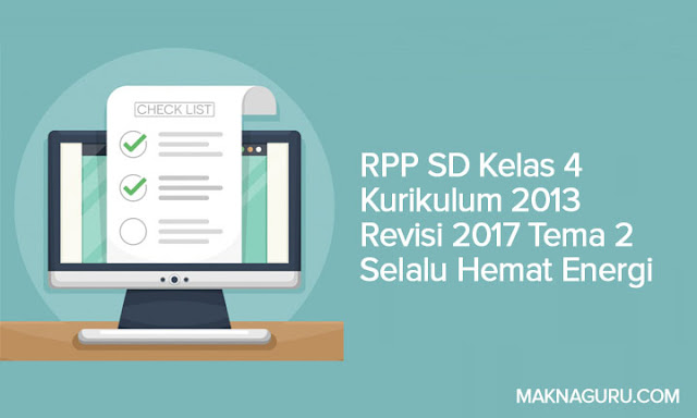 RPP SD Kelas 4 Kurikulum 2013 Revisi 2017 Tema 2 Selalu Hemat Energi