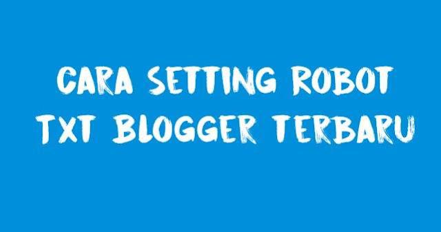 Cara Setting Robot Txt Blogger Terbaru