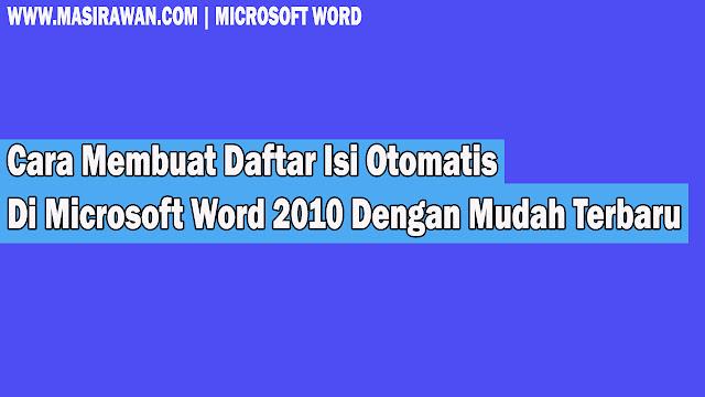 Cara Membuat Daftar Isi Otomatis Di Microsoft Word 2010 Dengan Mudah Terbaru