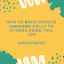 [NEW] HOW TO MAKE PRIVATE UNKNOWN CALLS TO OTHERS USING THIS APP