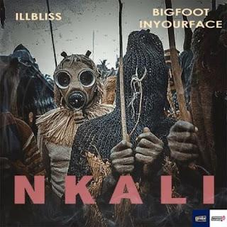 Illbliss ft BigFoot InYourFace - Nkali