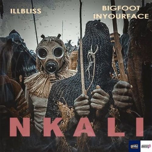 DOWNLOAD MP3: Illbliss ft BigFoot InYourFace - Nkali