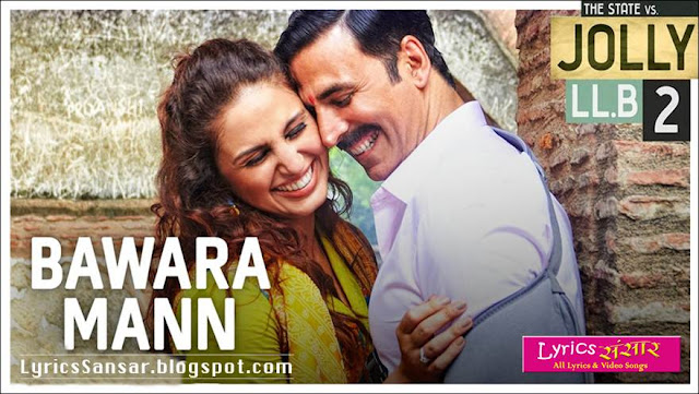 BAWARA MANN LYRICS : Jolly LLB 2