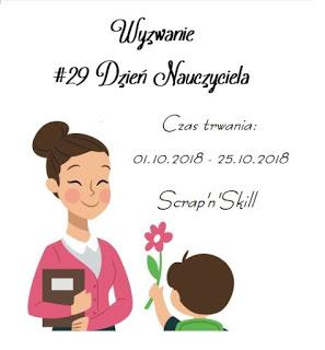 https://scrapandskill.blogspot.com/2018/10/wyzwanie-29-dzien-nauczyciela.html
