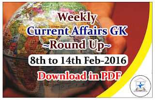 Weekly Current Affairs GK Round Up 8th to 14th Feb 2016-Download in PDF
