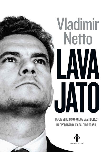 Lava Jato O juiz Sergio Moro e os bastidores da operação que abalou o Brasil Vladimir Netto