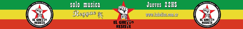 El Ghetto Resiste - Jueves 22hs LaDeDios.com.ar