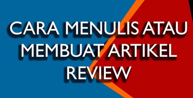 Cara Menulis Artikel Review