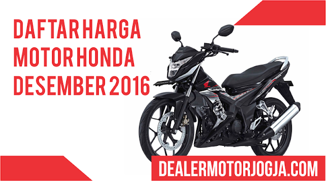 Daftar Harga Sepeda Motor Honda Desember 2016 untuk Wilayah Jogja dan Sekitarnya
