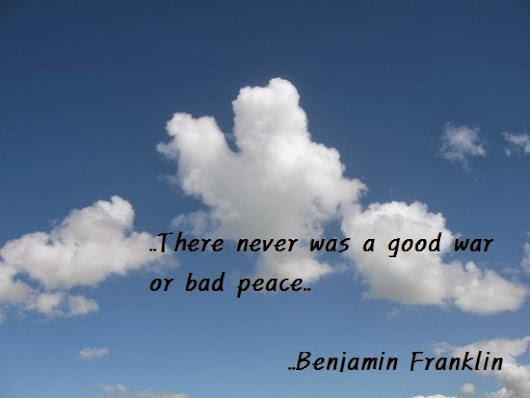 war good or bad War—what is it good for absolutely nothing or at least that's what ben franklin thought when he was writing this letter to sir joseph banks in july of 1783 of course, not everyone agrees that peace can't be bad and war can't be good, but those are arguments for another day pretentious factor.