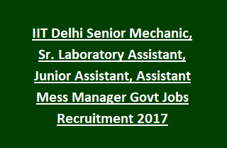 IIT Delhi Senior Mechanic, Sr. Laboratory Assistant, Junior Assistant, Assistant Mess Manager Govt Jobs Recruitment 2017