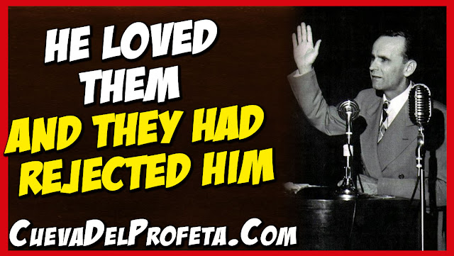 He loved them and they had rejected Him - William Marrion Branham Quotes