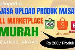 Jasa Upload Produk Di Semua Marketplace Indonesia (Tokopedia, Bukalapak, dan Shopee)