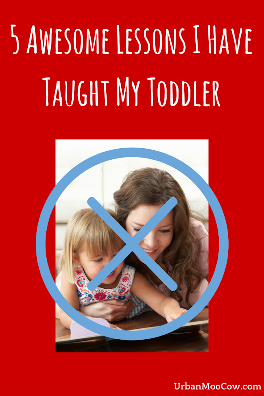 Five Awesome Lessons I Have Taught My Toddler