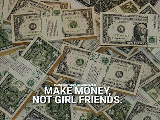 Make money, not girlfriends.