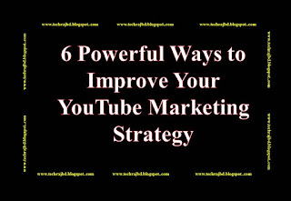 6 Powerful Ways to Improve Your YouTube Marketing Strategy-Learn and Earn