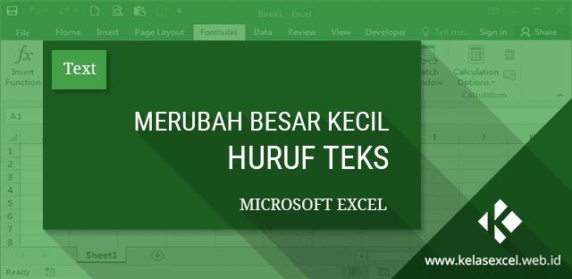 Cara Merubah Besar Kecil Huruf Teks Pada Microsoft Excel