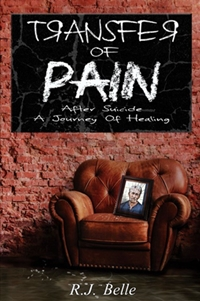 Transfer Of Pain: After Suicide, A Journey Of Healing (R.J. Belle)