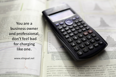 You are a business owner and professional, don't feel bad for charging like one. | www.elingual.net