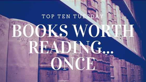 15 books worth reading... but maybe only the one time - Top Ten Tuesday on Reading List
