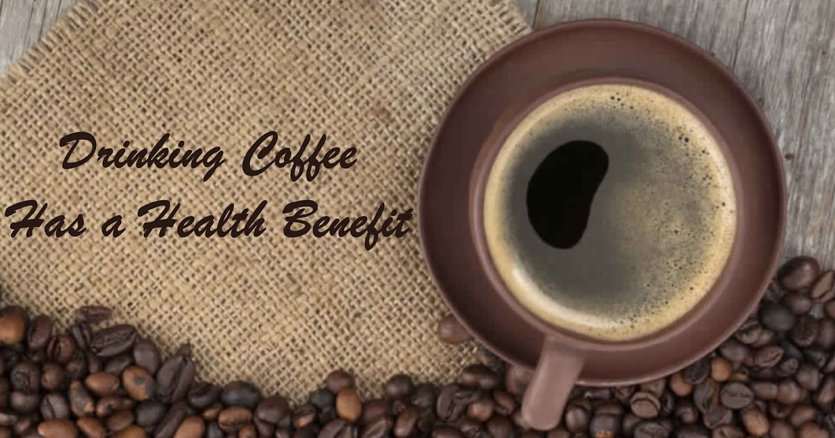 Drinking Coffee Has a Health Benefit