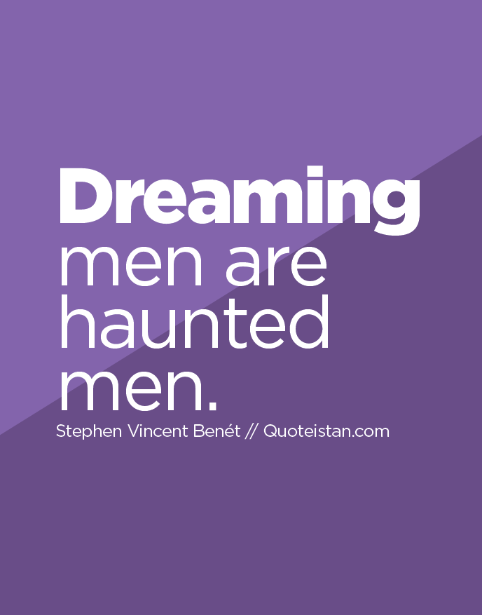 Dreaming men are haunted men.