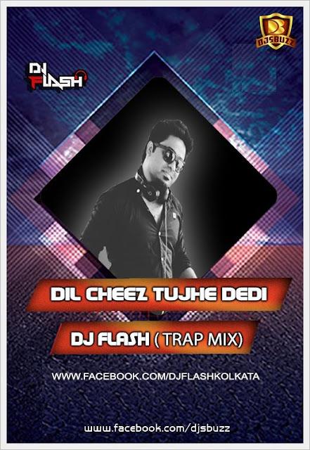 Dil Cheez Tujhe Dedi (Trap Mix) - DJ Flash