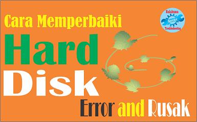 Cara Memperbaiki Hardisk Rusak atau Error