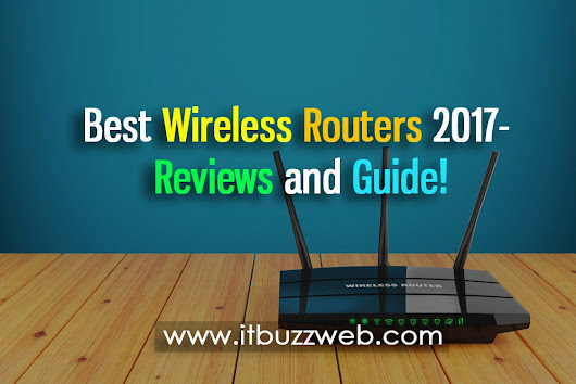 Best Wireless Routers 2017- Reviews and Guide