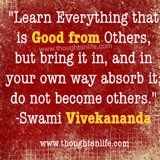 "Swami Vivekananda Quotes - ""Learn Everything that is Good from Others, but bring it in, and in your own way absorb it; do not become others.""― Swami Vivekananda"