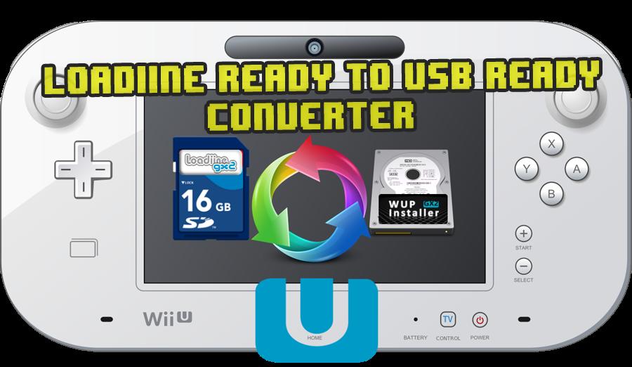 WiiU PC SOFTWARE] Loadiine-Ready to USB-Ready Converter - Converta