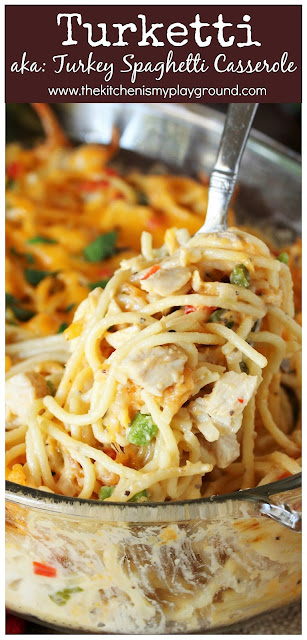 Turketti (Leftover Turkey Spaghetti Casserole) ~ Creamy spaghetti loaded with chopped leftover turkey is sure one easy & tasty way to enjoy those turkey leftovers! A favorite with the whole family. #leftoverturkey #turkeyleftovers #turkeycasserole #bakedspaghetti  www.thekitchenismyplayground.com