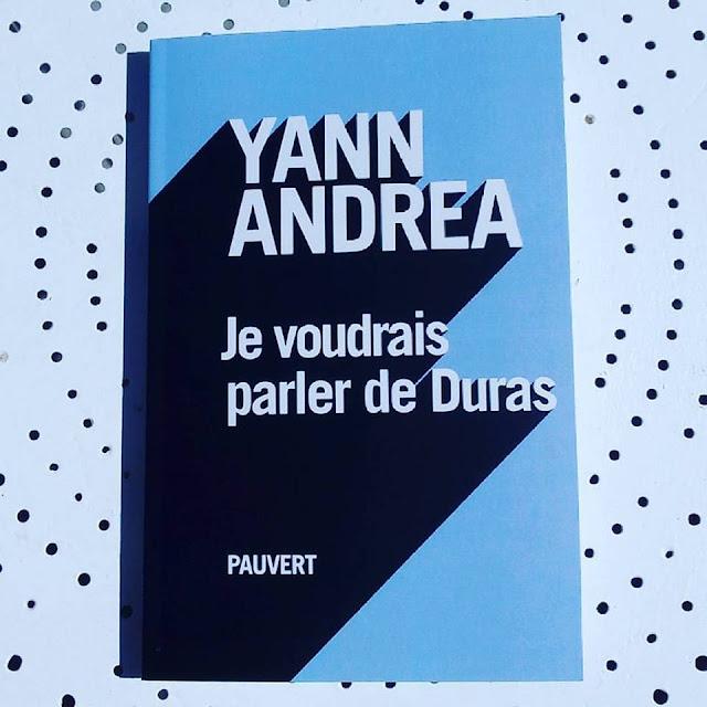 Je voudrais parler de Duras Yann Andrea Pauvert