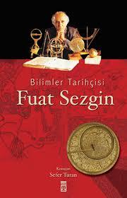 Sefer Turan - Bilimler Tarihçisi Fuat Sezgin