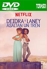 Deidra y Laney asaltan un tren (Netflix) (2017) DVDRip